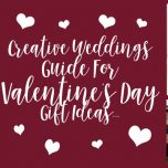 The Creative Weddings' Guide To Valentine's Day Gift Ideas